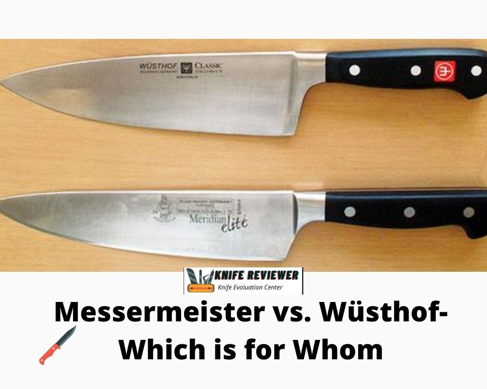 Messermeister vs. Wüsthof- Which is for Whom